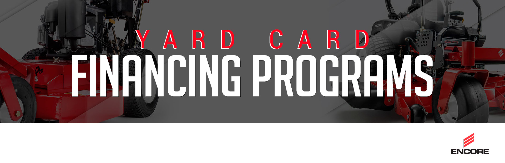 Encore Power Equipment: Encore – Yard Card Financing Programs