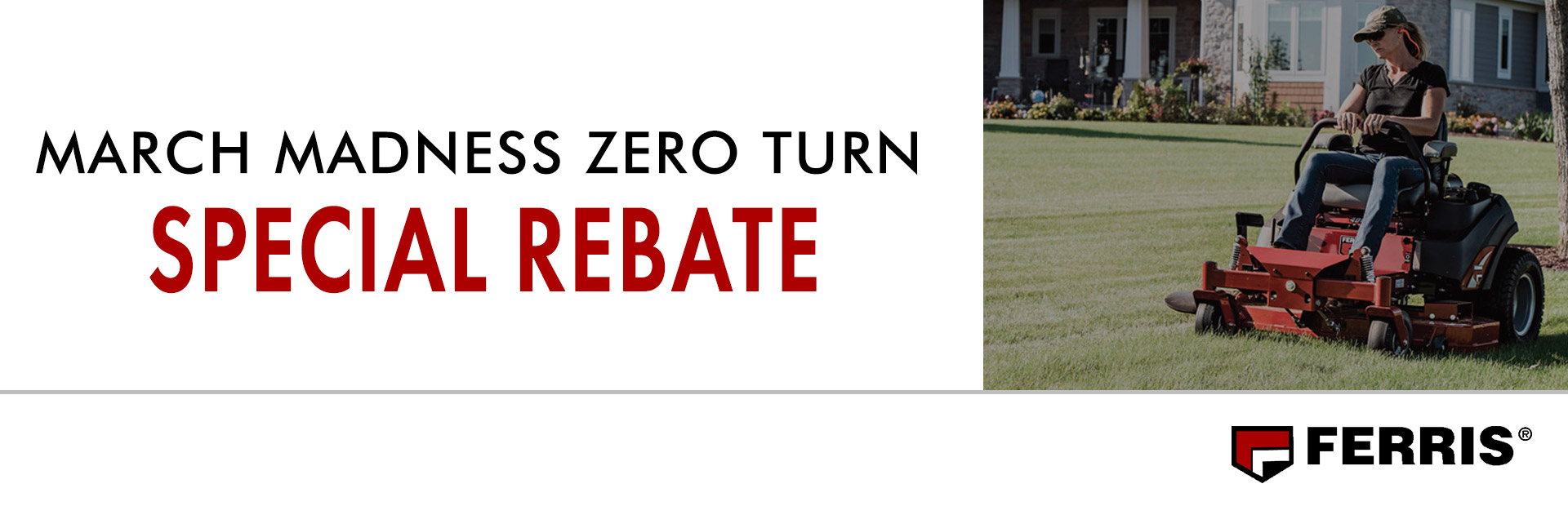 Ferris: MARCH MADNESS ZERO TURN SPECIAL REBATE