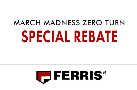 MARCH MADNESS ZERO TURN SPECIAL REBATE