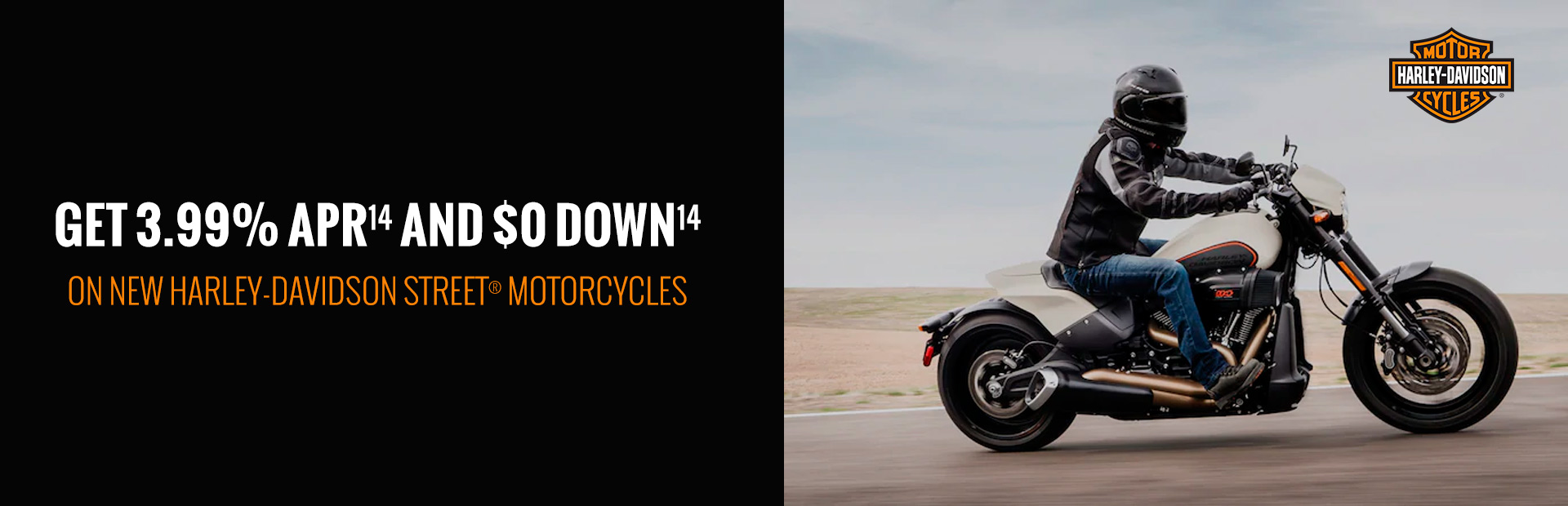 Harley-Davidson®: GET 3.99% APR & $0 DOWN ON NEW STREET MOTORCYCLES