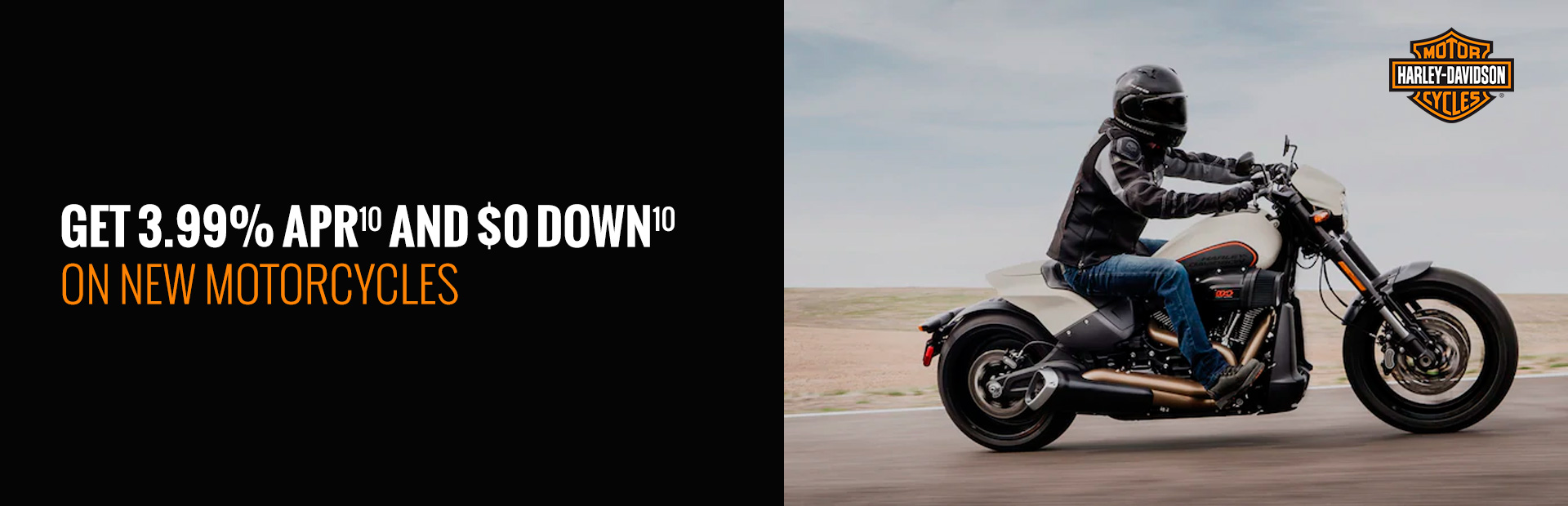 Harley-Davidson®: GET 3.99% APR AND $0 DOWN ON NEW MOTORCYCLES