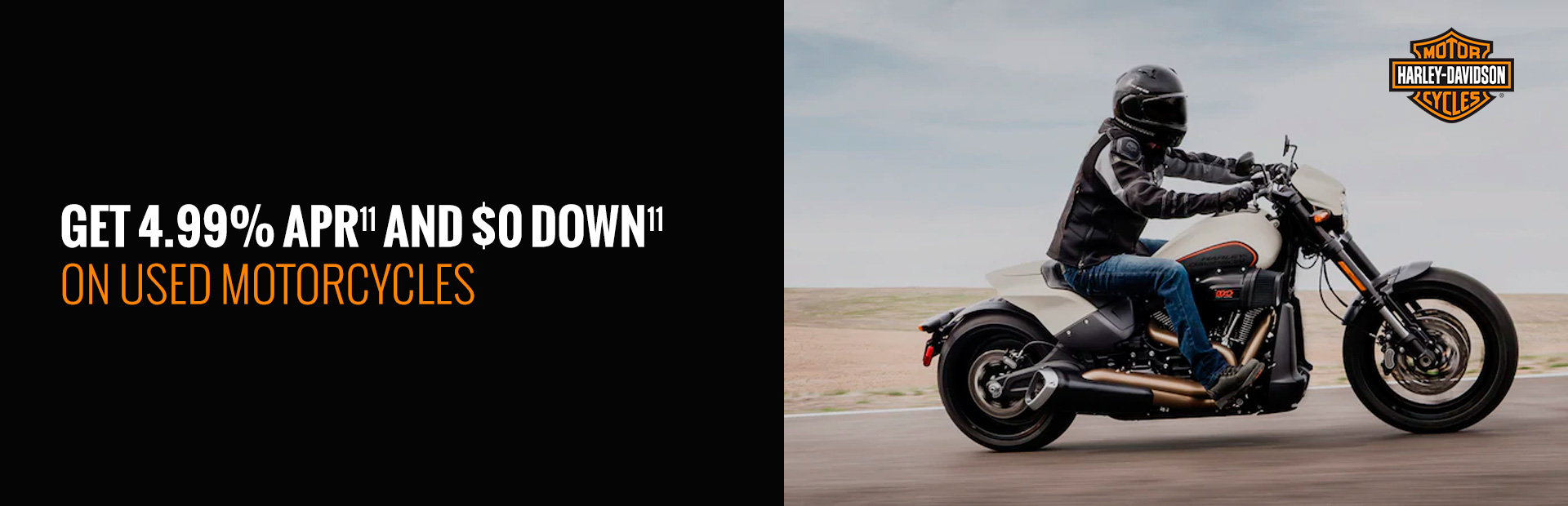 Harley-Davidson®: GET 4.99% APR AND $0 DOWN ON USED MOTORCYCLES