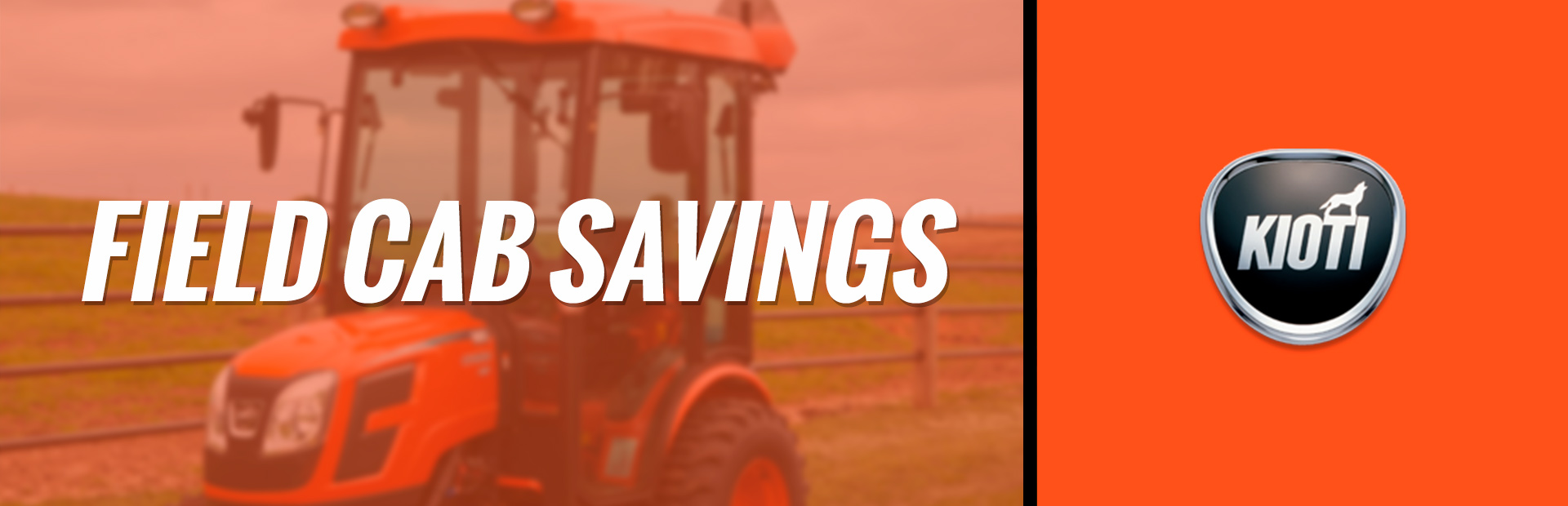 KIOTI: Field Cab Savings