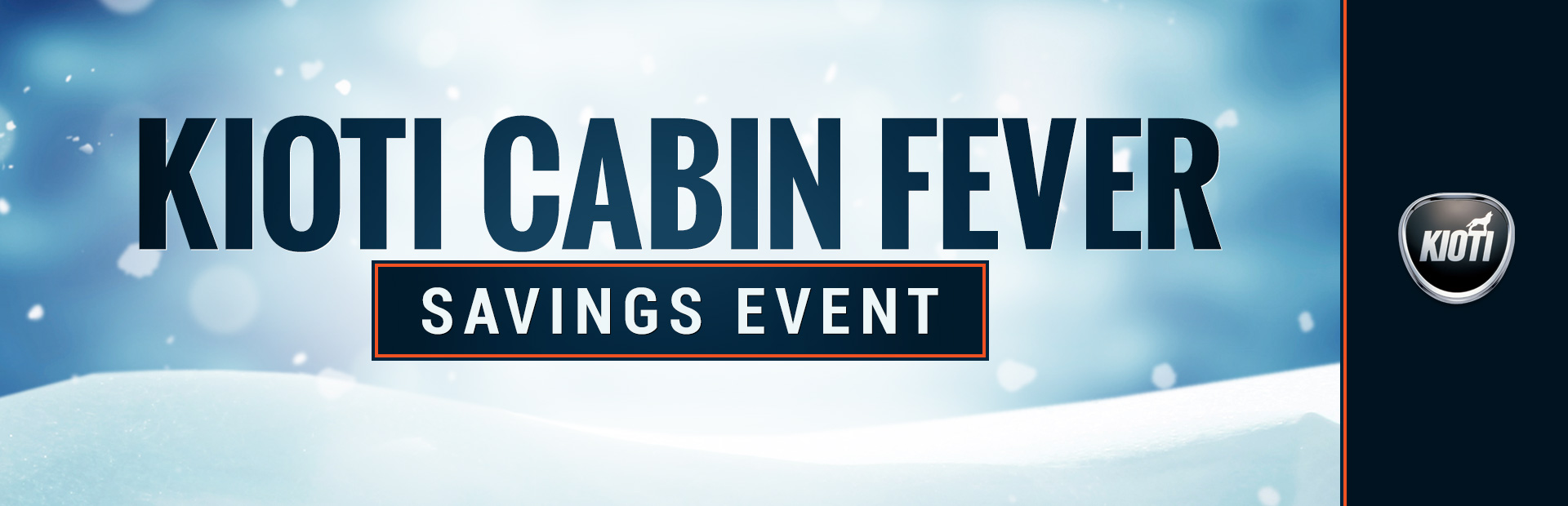 KIOTI: KIOTI Cabin Fever Savings Event