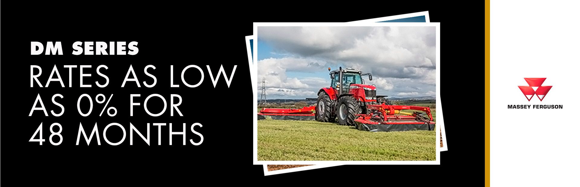 Massey Ferguson: DM Series - Rates as low as 0% for 48 Months