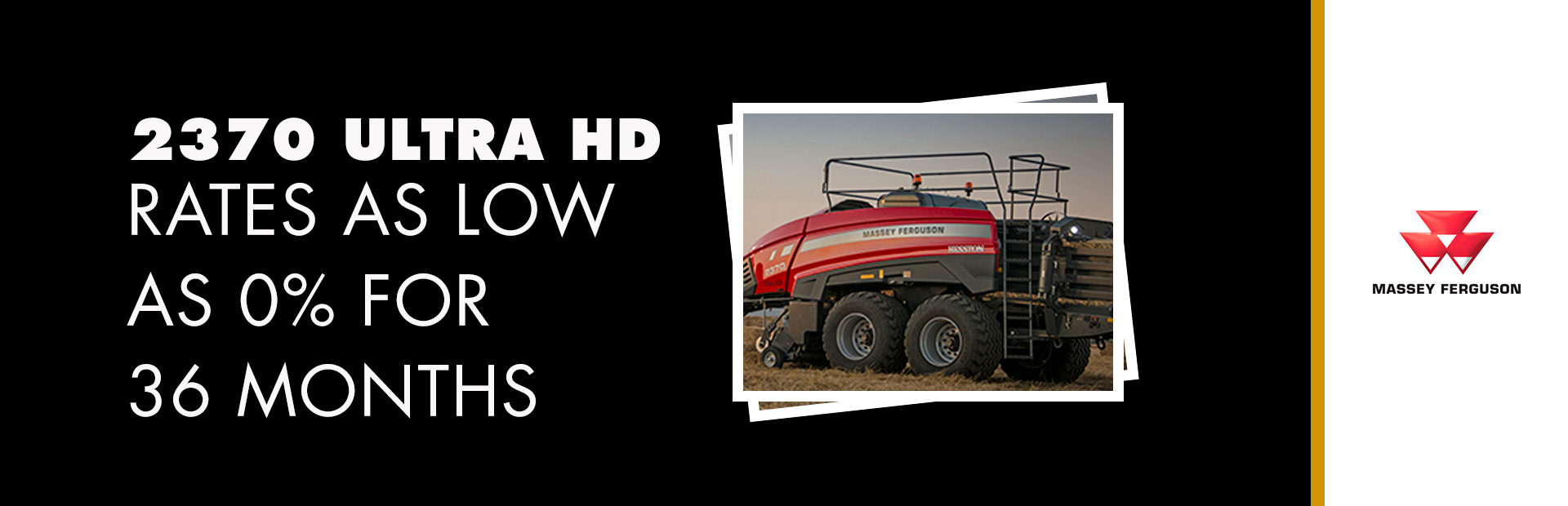 Massey Ferguson: 2370 Ultra HD - Rates as low as 0% for 36 Months