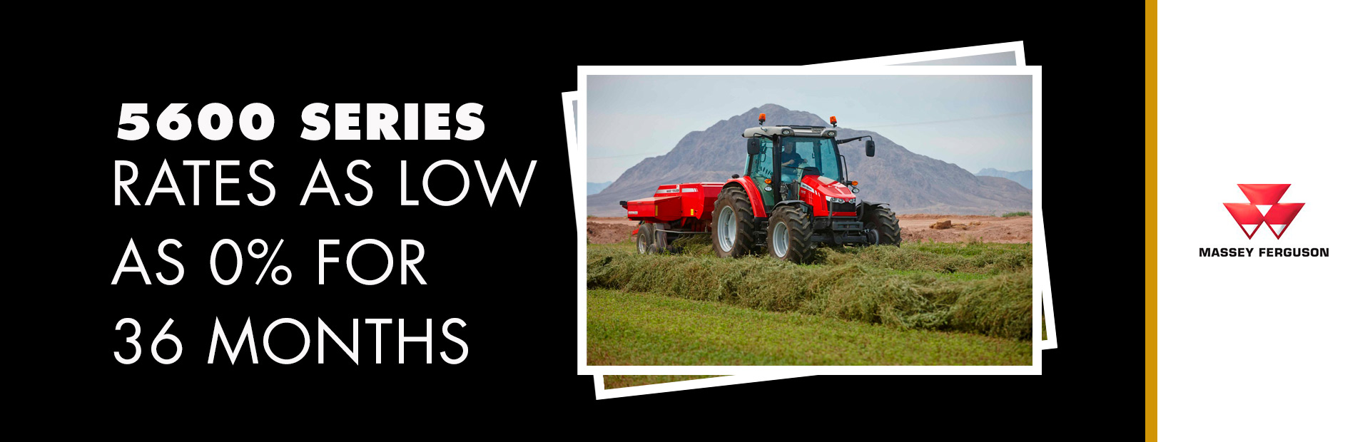 Massey Ferguson: 5600 Series - Rates as low as 0% for 36 Months