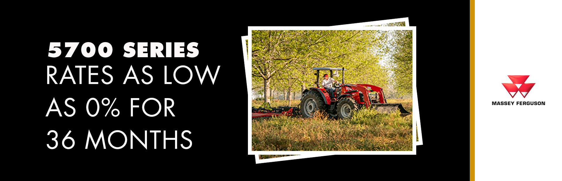 Massey Ferguson: 5700 Series - Rates as low as 0% for 36 Months