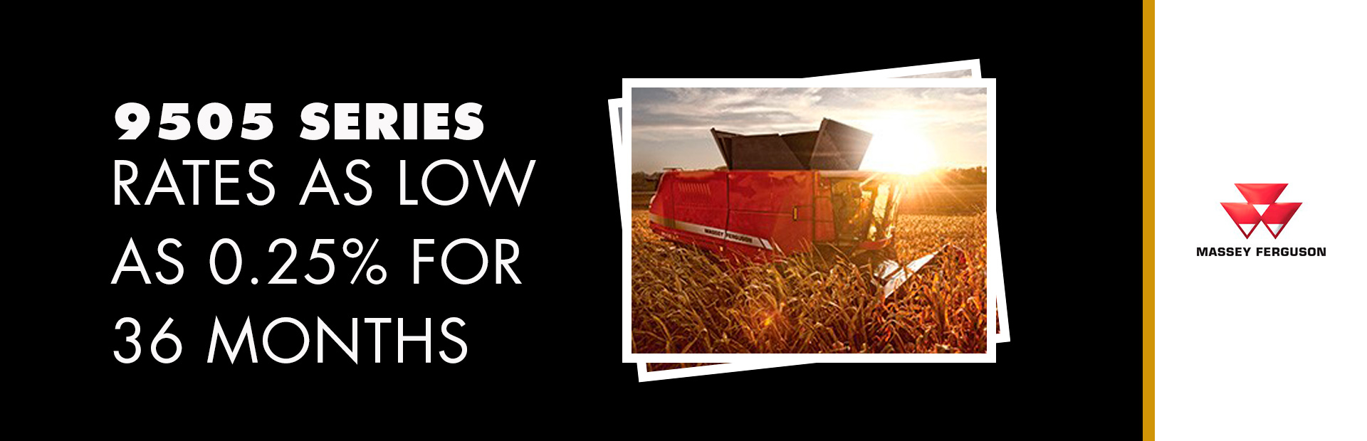 Massey Ferguson: 9505 Series - Rates as low as 0.25% for 36 Months