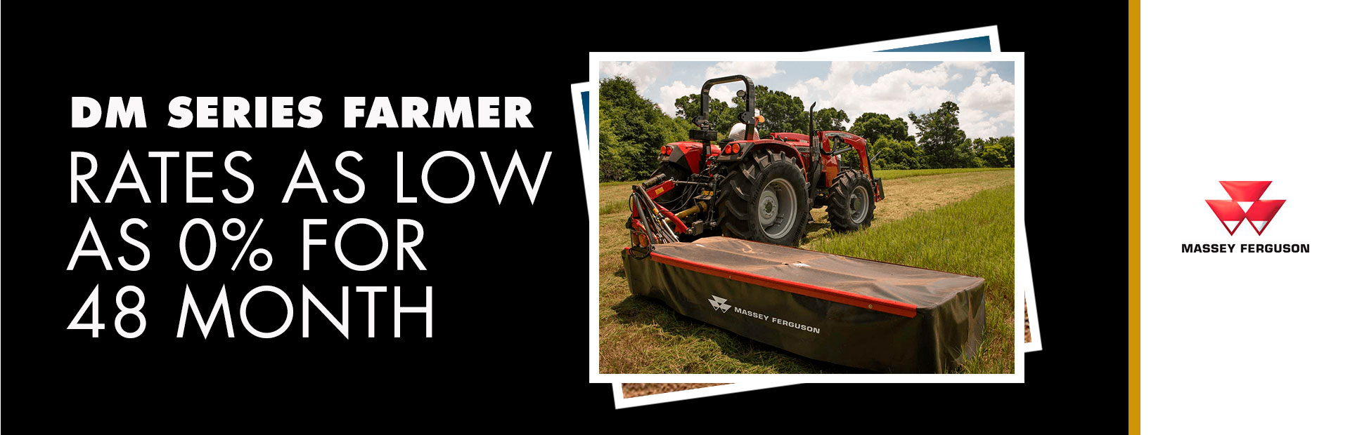 Massey Ferguson: DM Series Farmer - Rates as low as 0% for 48 Month
