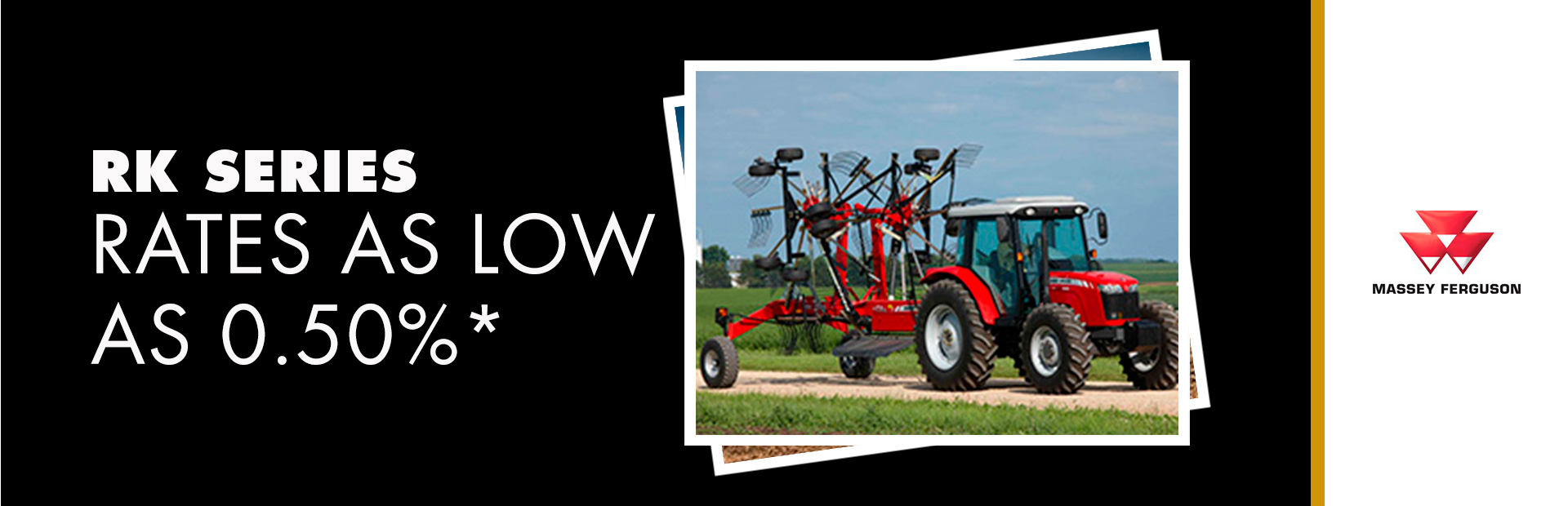 Massey Ferguson: RK Series - Rates as low as 0.50%
