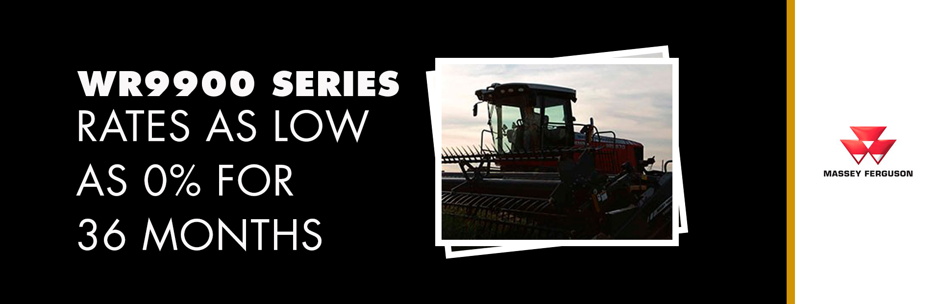 Massey Ferguson: WR9900 Series - Rates as low as 0% for 36 Months