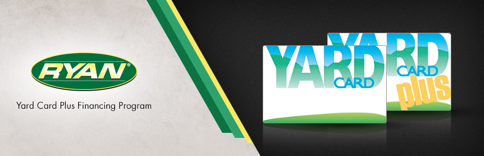 Ryan: Yard Card and Yard Card PLUS Financing Programs