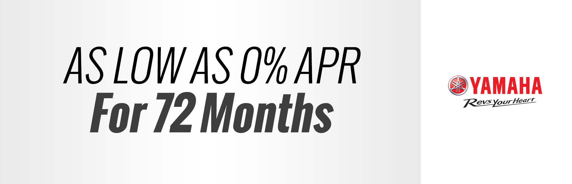 Yamaha: As Low As 0% APR for 72 months