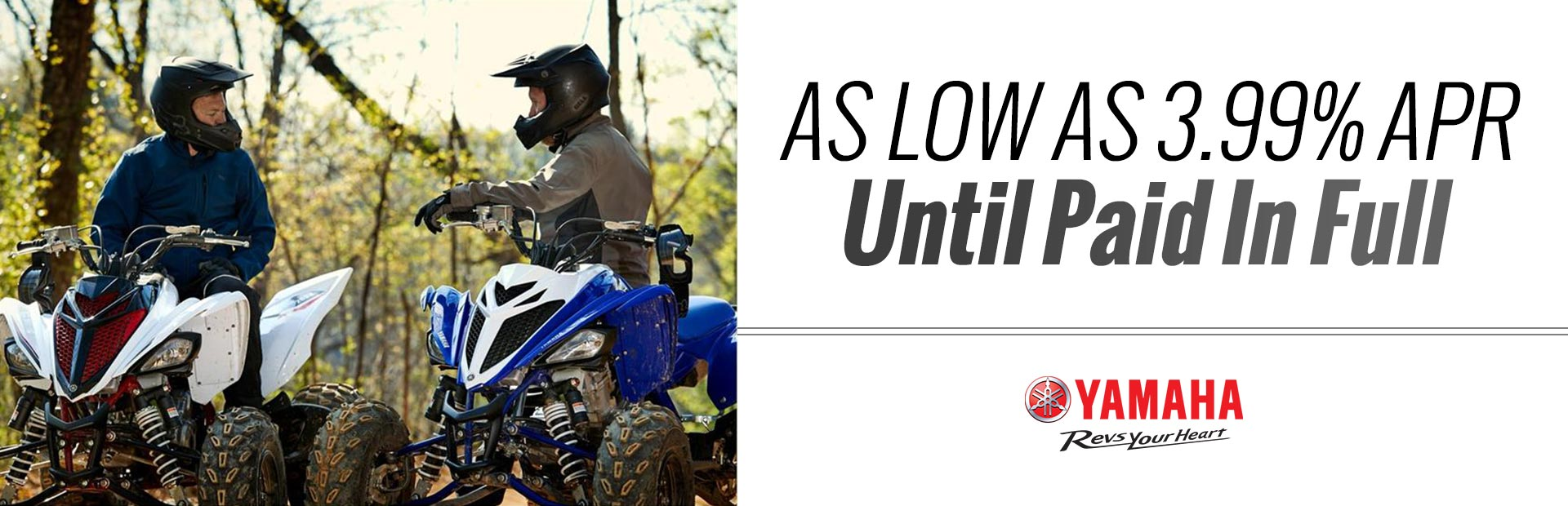 Yamaha: As Low As 3.99% APR Until Paid In Full