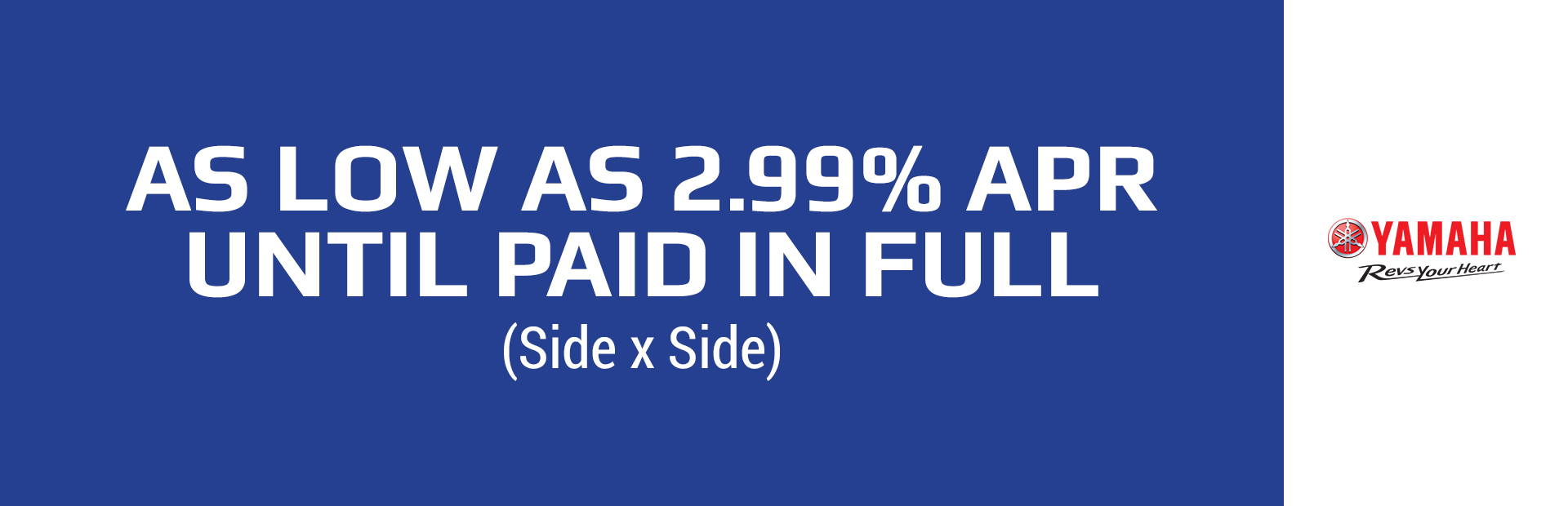 Yamaha: As Low As 2.99% APR Until Paid In Full (SxS)