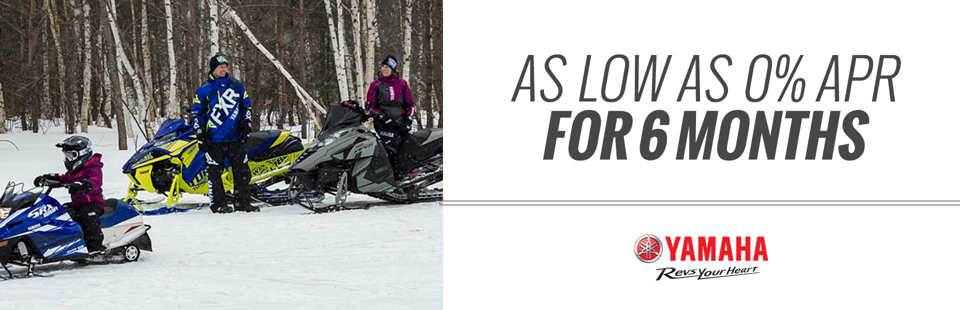 Yamaha: As Low as 0% APR For 6 Months