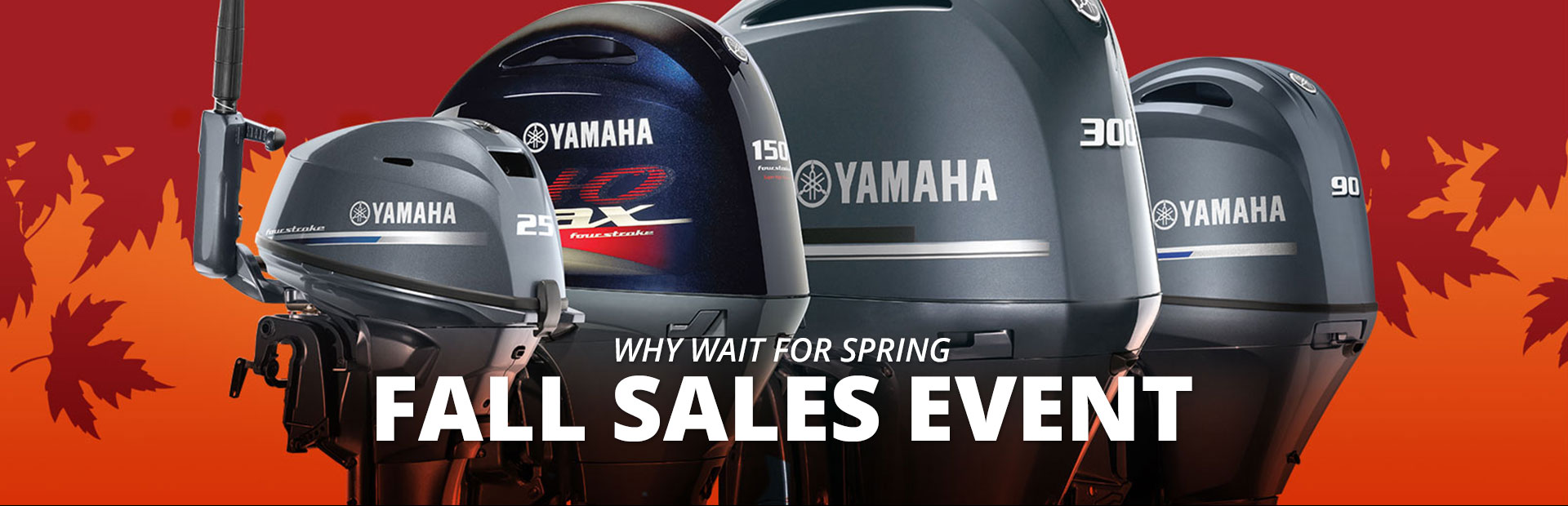 Yamaha: Why Wait For Spring - Fall Sales Event