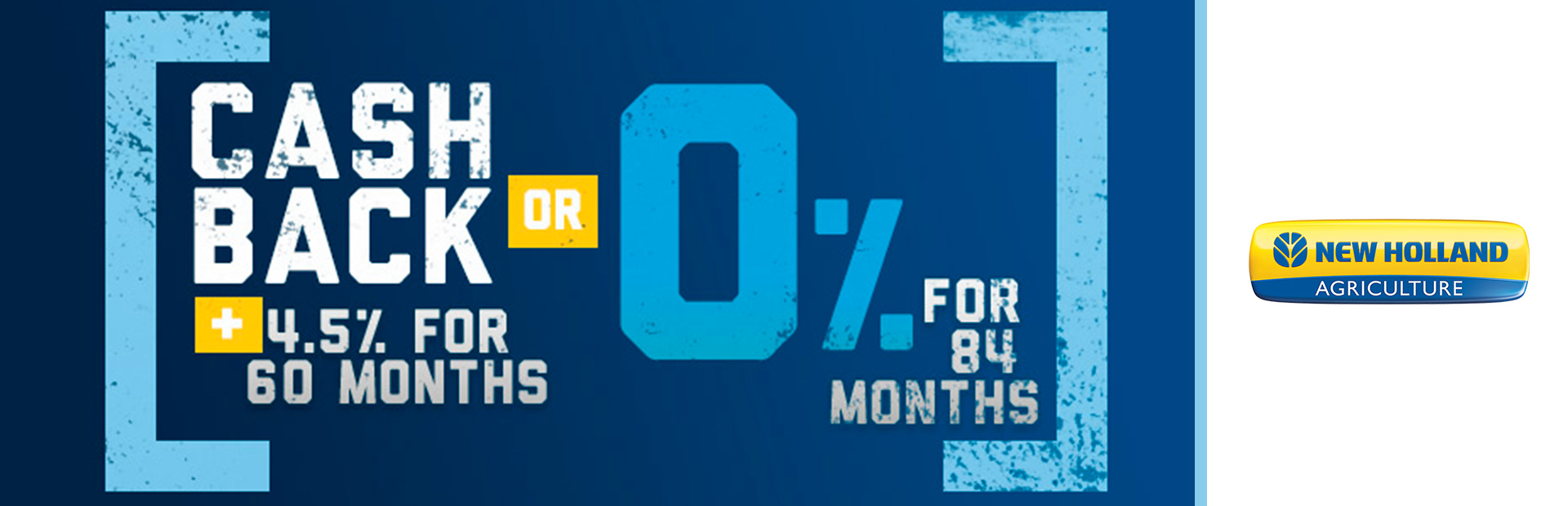 New Holland Agriculture: Cash Back PLUS 4.5% for 60 Months OR 0% for 84 Mon