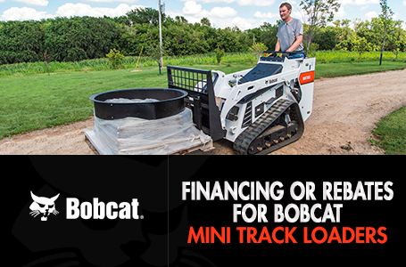 Financing or Rebates for Bobcat Mini Track Loaders