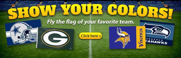 Show Your Colors!  Fly the flat of your favorite team.