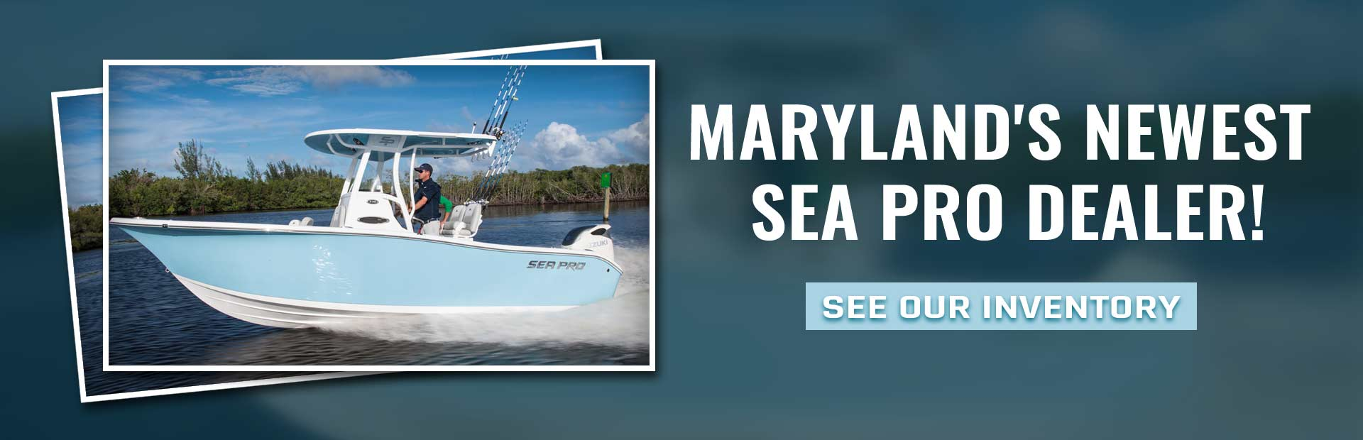 Maryland's newest sea pro dealer. Click here to see our new models!