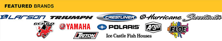 Featured Brands: Larson, Triumph, Crestliner, Hurricane, Sweetwater, Gekko, Yamaha, Polaris, Argo, Floe, Triton, and Ice Castle.