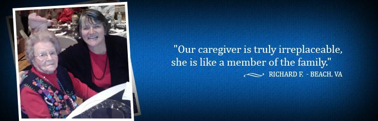 Our caregiver is truly irreplacable, she is like a member of the family.