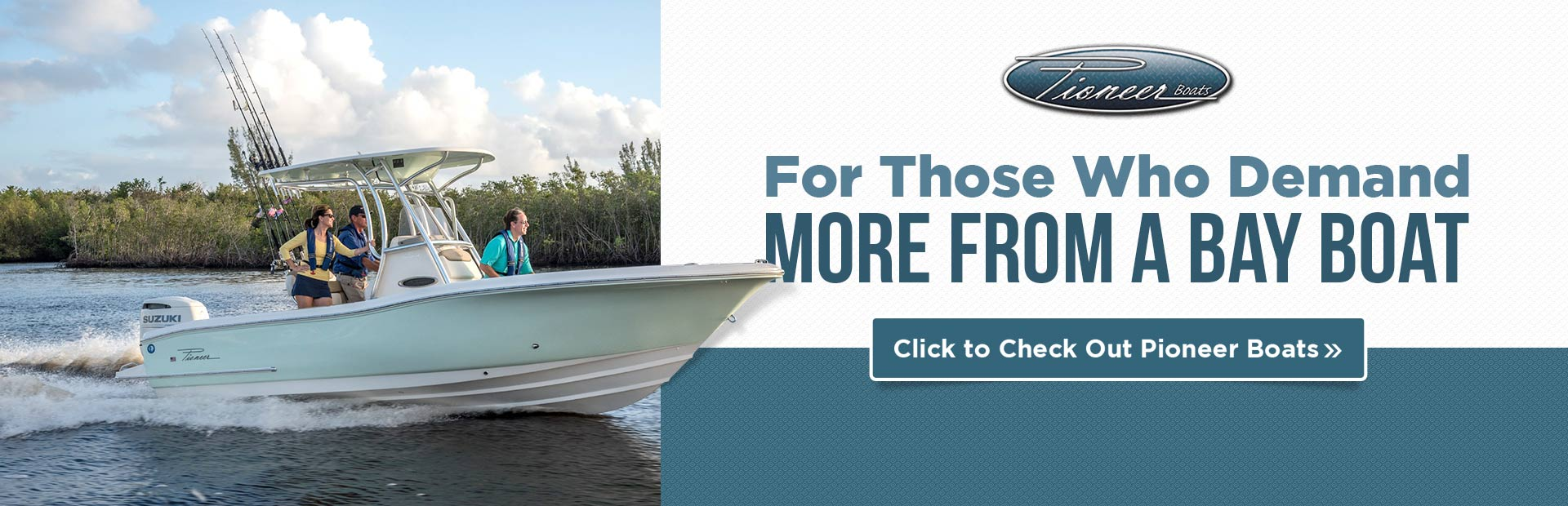 Click here to browse Pioneer boats.
