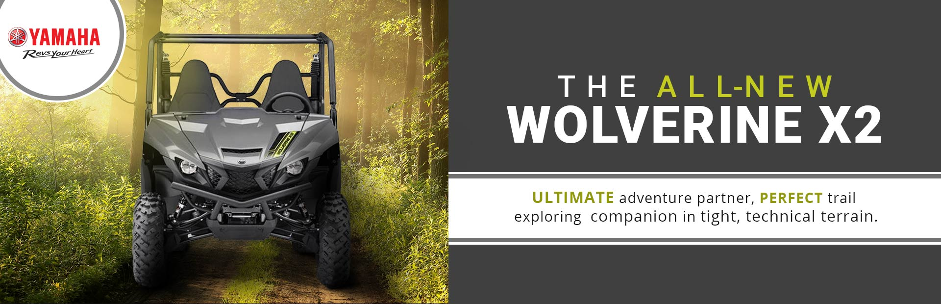 The All-New Yamaha Wolverine X2: Click here for model details.
