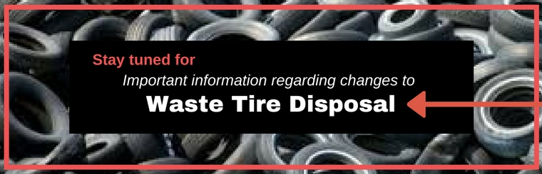 Stay Tuned for important information regarding changes to Waste Tire Disposal