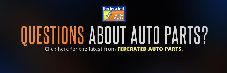 Do you have questions about auto parts? Click here for the latest from Federated Auto Parts.
