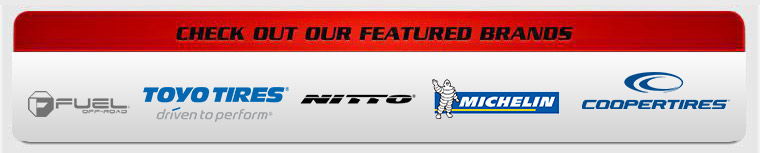 We carry Fuel, Toyo, Nitto, Michelin®, and Cooper.