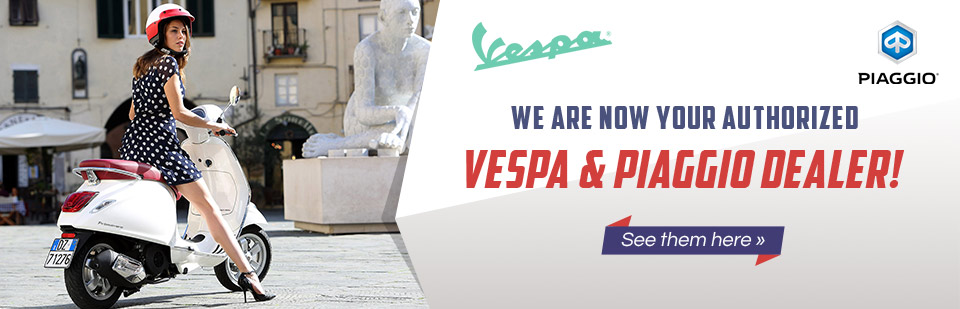 We are now your authorized Vespa and Piaggio dealer!