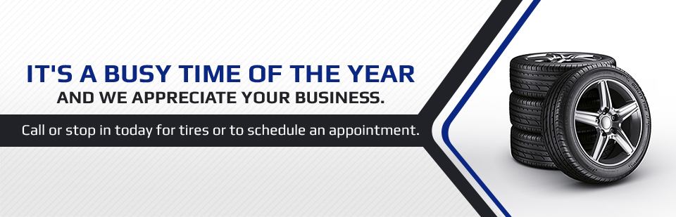 It's a busy time of the year and we appreciate your business. Call (715) 832-4645 or stop in today for tires or to schedule an appointment.