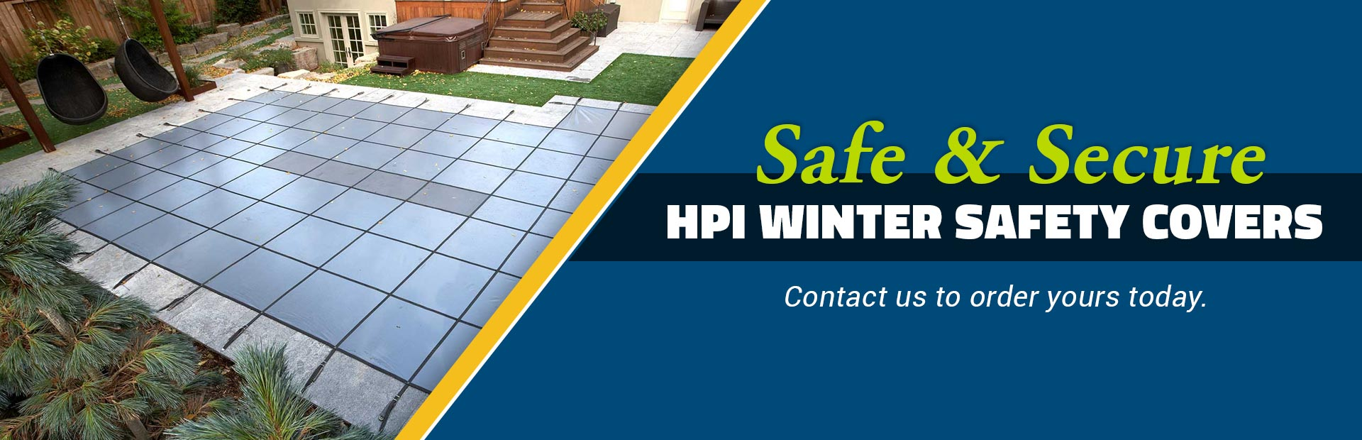 HPI Winter Safety Covers: Contact us to order yours today.