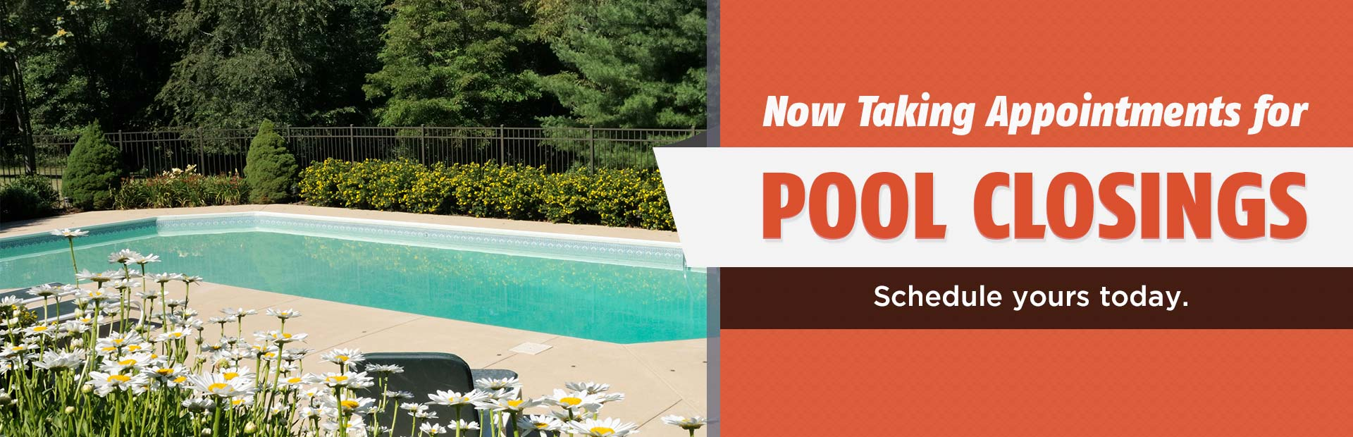 Now Taking Appointments for Pool Closings: Schedule yours today.