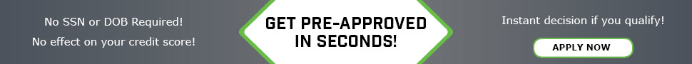 Get Pre-Approved in Seconds! No SSN or DOB Required! No effect on your credit score! Instant decision if you qualify! Apply Now!