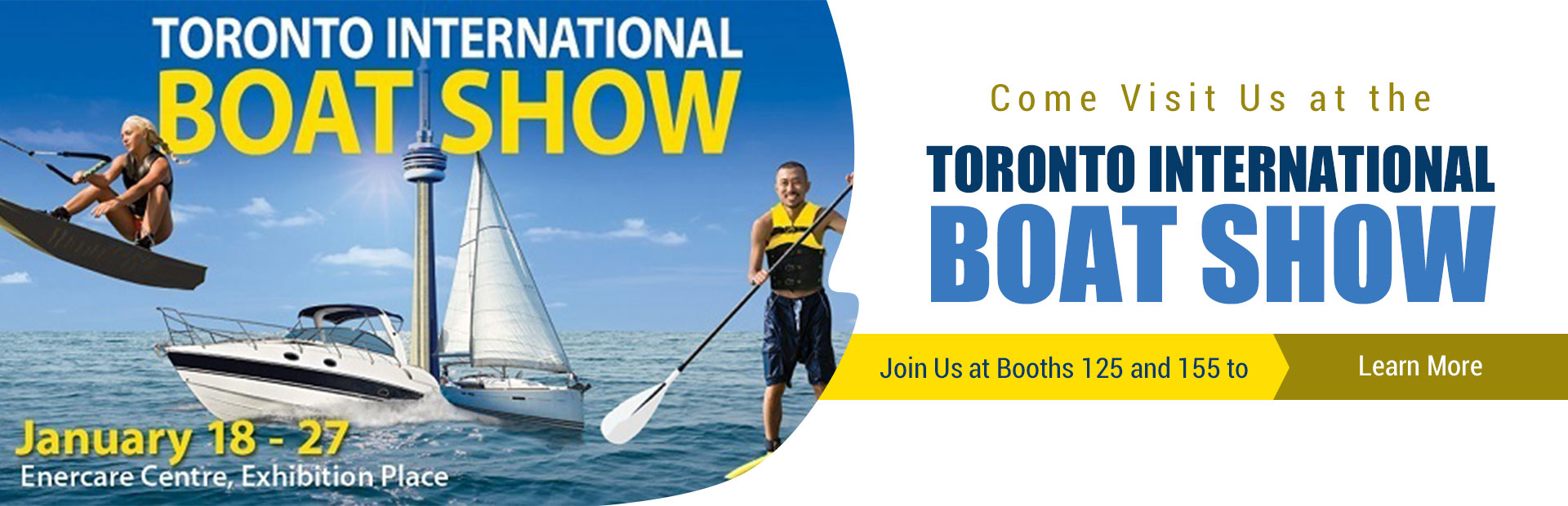 Come visit us at the Toronto International Boat Show! We'll be at booths 125 and 155.