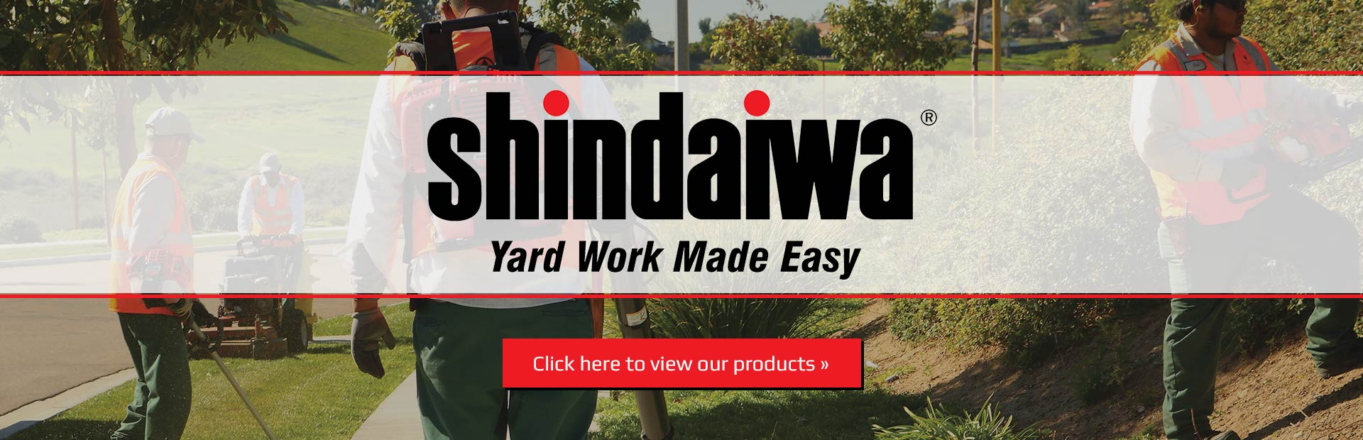Click here to view our Shindaiwa products.