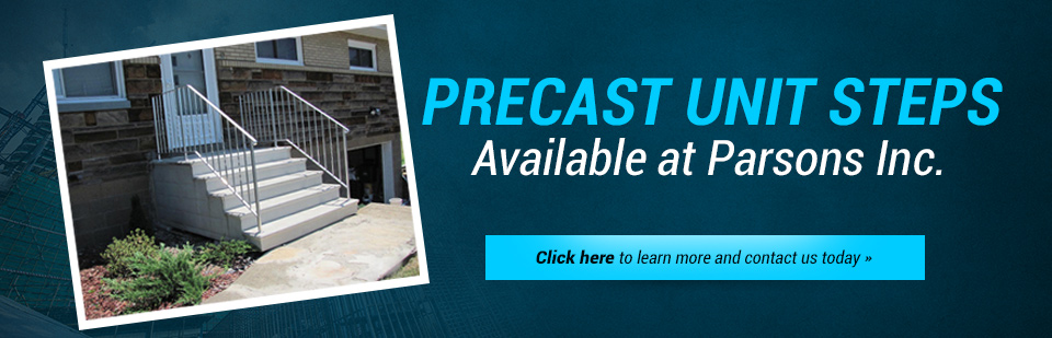 Precast Unit Steps Available at Parsons Inc.: Click here to learn more and contact us today.