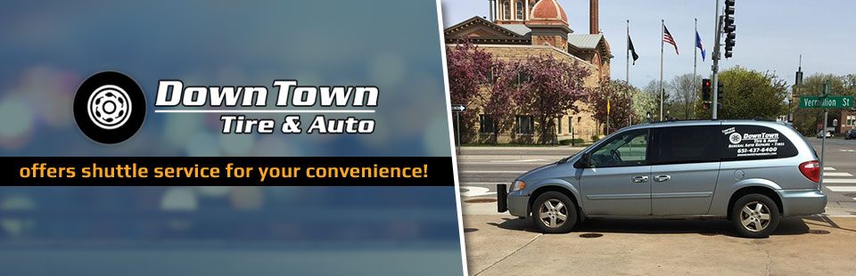Downtown Tire & Auto offers shuttle service for your convenience to the Hastings, Minnesota area!