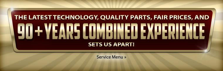 The latest technology, quality parts, fair prices, and 90+ years combined experience sets us apart!