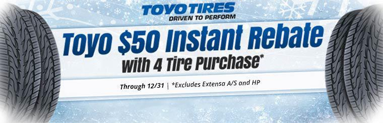 Get a $50 instant rebate when you purchase four Toyo tires now through December 31st! Excludes Extensa A/S and HP tires. Click here for more details.