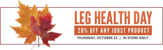 Leg Health Day: 20% off any Jobst product. Thursday, October 23. In store only.