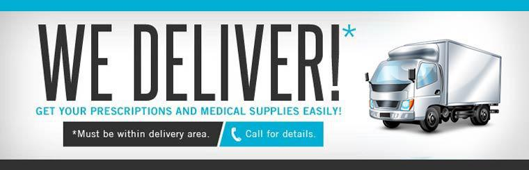 We deliver! Get your prescriptions and medical supplies easily! Call for details.