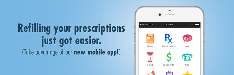 Refilling your prescriptions just got easier. Take advantage of our new mobile app!