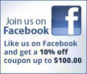 Like us on Facebook and get a 10% off coupon up to $100.00.