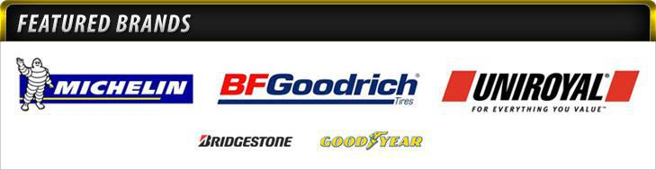 We proudly carry products from Michelin®, BFGoodrich®, Uniryal®, Bridgestone and Goodyear.