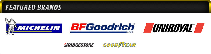 We proudly carry products from Michelin®, BFGoodrich®, Uniroyal®, Bridgestone and Goodyear.